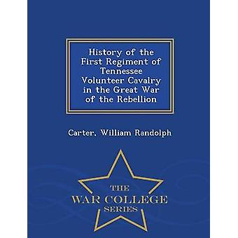 History of the First Regiment of Tennessee Volunteer Cavalry in the Great War of the Rebellion  War College Series by Randolph & Carter & William