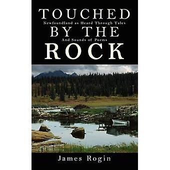 Touched by the Rock Newfoundland as Heard Through Tales and Sounds of Poems by Rogin & James