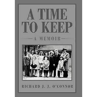 A Time to Keep A Memoir A Memoir by OConnor & Richard J. J.