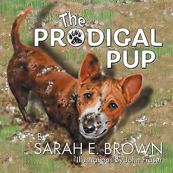 The Prodigal Pup by Brown & Sarah E.