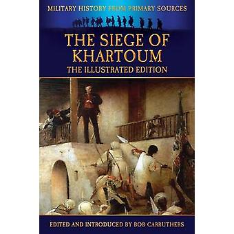 The Siege of Khartoum  The Illustrated Edition by Power & Frank