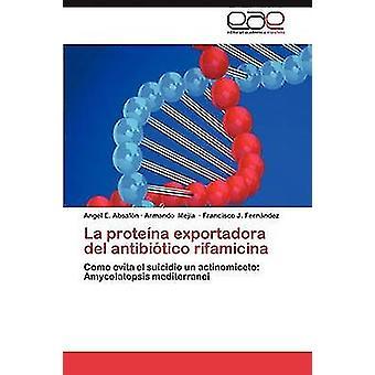 La Proteina Exportadora del Antibiotico Rifamicina af Absalon Angel E.