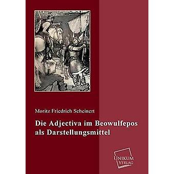 Die Adjectiva Im Beowulfepos ALS Darstellungsmittel by Scheinert & Moritz Friedrich