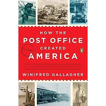 How The Post Office Created America - A History by Winifred Gallagher