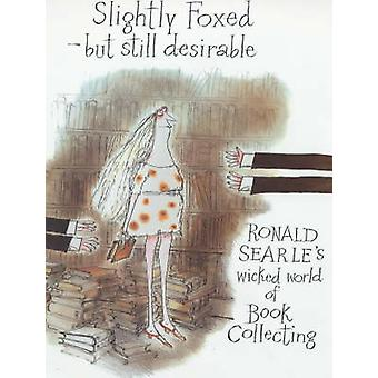 Slightly Foxed - But Still Desirable by Ronald Searle - 9780285629455
