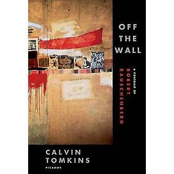 Off the Wall - A Portrait of Robert Rauschenberg by Calvin Tomkins - 9