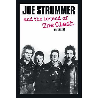 Joe Strummer and the Legend of the  -Clash - by Kris Needs - 9780859653