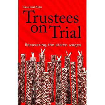 Trustees on Trial - Recovering the Stolen Wages by Rosalind Kidd - 978
