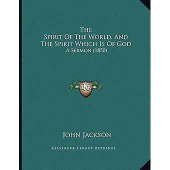 The Spirit of the World - and the Spirit Which Is of God - A Sermon (1
