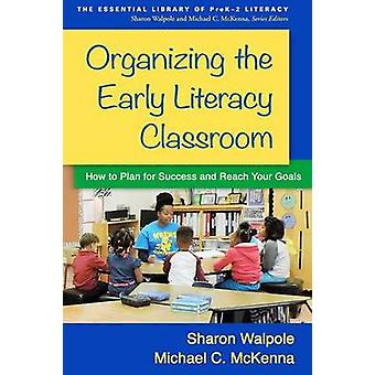 Organizing the Early Literacy Classroom - How to Plan for Success and