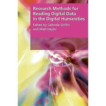 Research Methods for Reading Digital Data in the Digital Humanities b