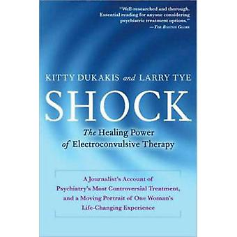 Shock - The Healing Power of Electroconvulsive Therapy by Kitty Dukaki