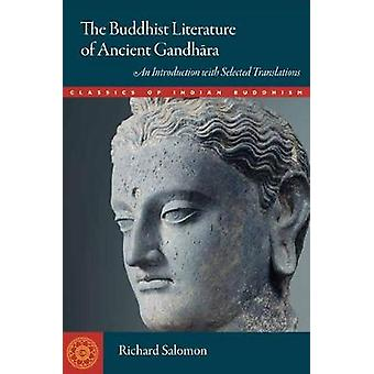 The Buddhist Literature of Ancient Gandhara - An Introduction with Sel