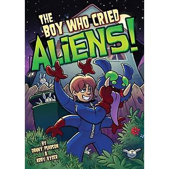 The Boy Who Cried Aliens! by Danny Pearson - Abby Ryder - 97817846453