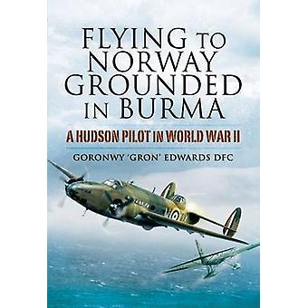 Flying to Norway - Grounded in Burma - A Hudson Pilot in World War II