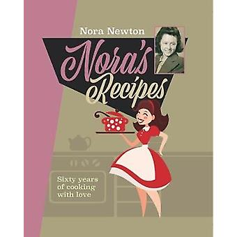 Nora's Recipes - Sixty years of cooking with love by Nora Newton - 978