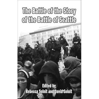 The Battle of the Story of the Battle of Seattle by David Solnit - Re