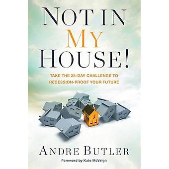 Not in My House! - Take the 28-Day Challenge to Recession-Proof Your F