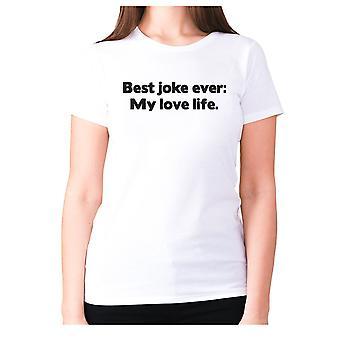 Womens funny t-shirt slogan tee ladies novelty humour - Best joke ever My love life