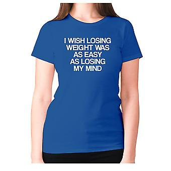Womens funny t-shirt slogan tee ladies novelty humour - I wish losing weight was as easy as losing my mind