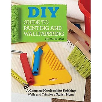 DIY Guide to Painting and Wallpapering by Michael R Light