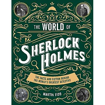 World of Sherlock Holmes The Facts and Fiction Behind t by Nick Callow