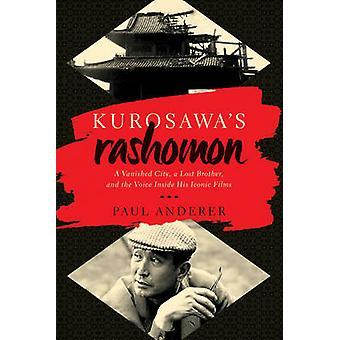 Kurosawas Rashomon en försvunnen stad en förlorad bror och rösten inuti hans ikoniska filmer av Paul anderer