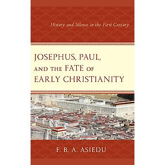 Josephus Paul and the Fate of Early Christianity by Asiedu & F. B. A