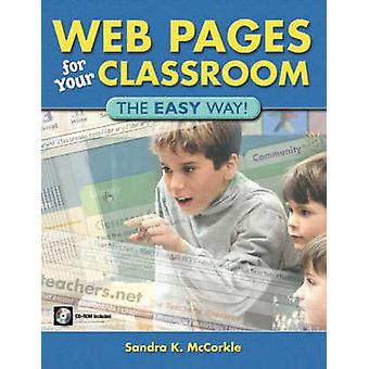 Web Pages for Your Classroom - The Easy Way! by Sandra McCorkle - 9781