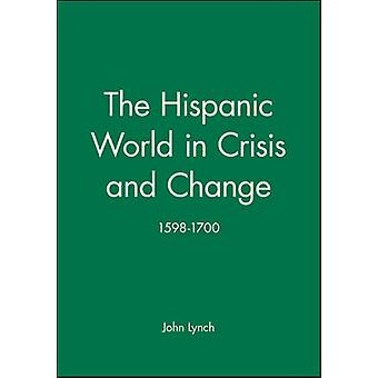 The Hispanic World in Crisis and Change 15981700 by Lynch & John