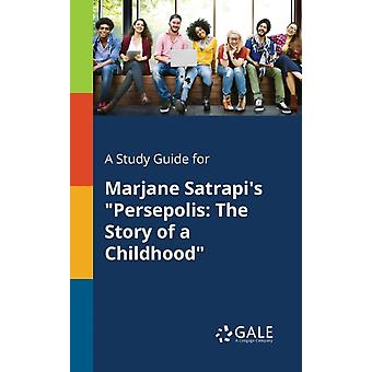A Study Guide for Marjane Satrapis Persepolis The Story of a Childhood by Gale & Cengage Learning