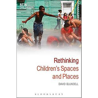 Rethinking Childrens Spaces and Places by Blundell & David