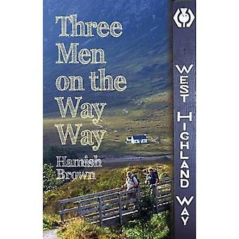 Three Men on the Way Way  A Story of Walking the West Highland Way by Hamish M Brown