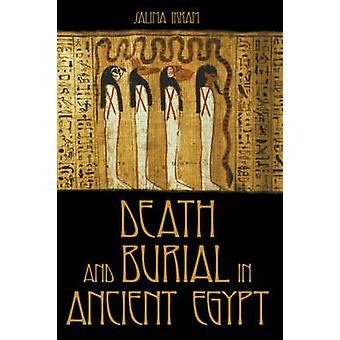 Death and Burial in Ancient Egypt by Ikram & Salima