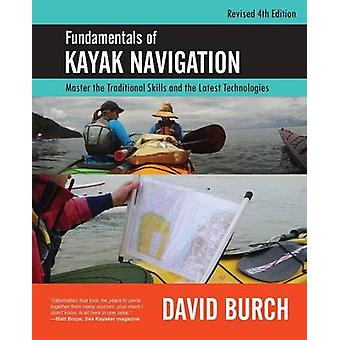 Fundamentals of Kayak Navigation Master the Traditional Skills and the Latest Technologies Revised Fourth Edition by Burch & David