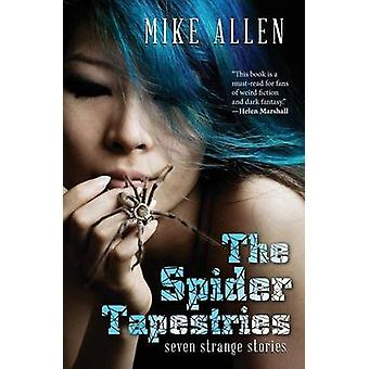 The Spider Tapestries Seven Strange Stories by Allen & Mike