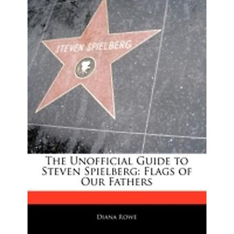 Off The Record Guide to Steven Spielberg Flags of Our Fathers by Risma & Maria
