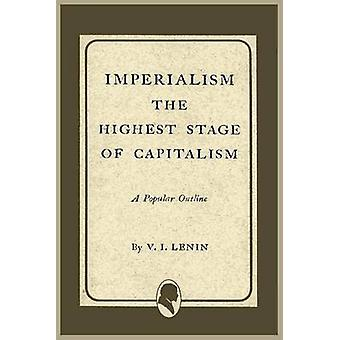 Imperialism the Highest Stage of Capitalism by Lenin & Vladimir Ilich