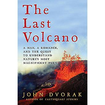 The Last Volcano - A Man - a Romance - and the Quest to Understand Nat