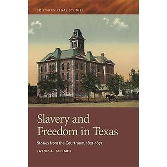Slavery and Freedom in Texas Stories from the Courtroom 18211871 by Gillmer & Jason A