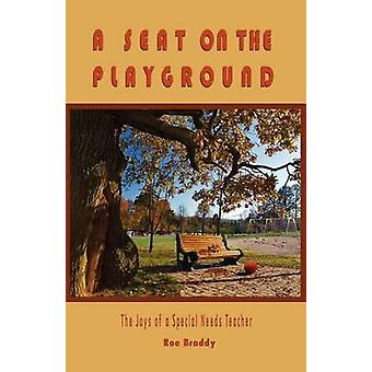 A Seat on the Playground The Joys of a Special Needs Teacher by Braddy & Roe