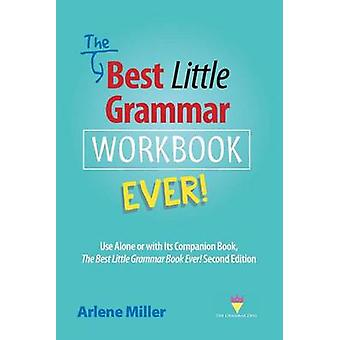 The Best Little Grammar Workbook Ever Use Alone or with Its Companion Book The Best Little Grammar Book Ever Second Edition by Miller & Arlene