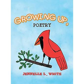 Growing Up Poetry by White & Jennelle L.