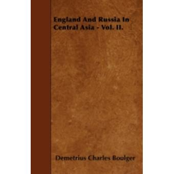England And Russia In Central Asia  Vol. II. by Boulger & Demetrius Charles