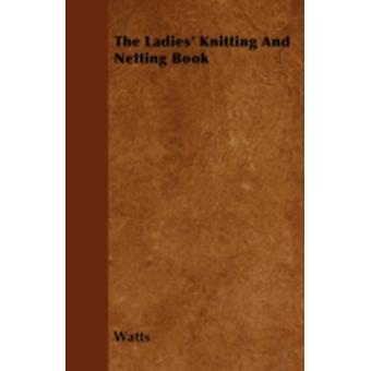 The Ladies Knitting And Netting Book by Watts