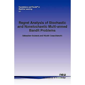 Regret Analysis of Stochastic and Nonstochastic MultiArmed Bandit Problems by Bubeck & S. Bastian
