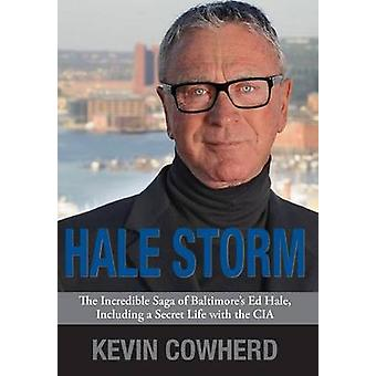 Hale Storm The Incredible Saga of Baltimores Ed Hale Including a Secret Life with the CIA by Cowherd & Kevin