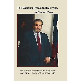 The Wilsons Occasionally Broke But Never Poor by Wilson & Jack E.