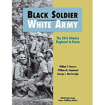 Black Soldier  White Army The 24th Infantry Regiment in Korea by Bowers & William T.