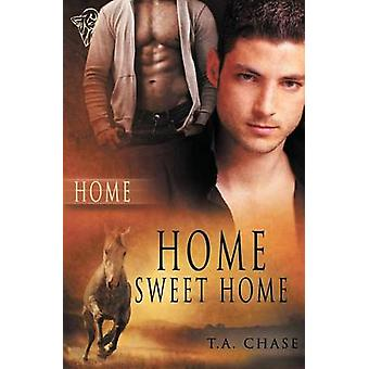 Home Home Sweet Home by Chase & T. a.